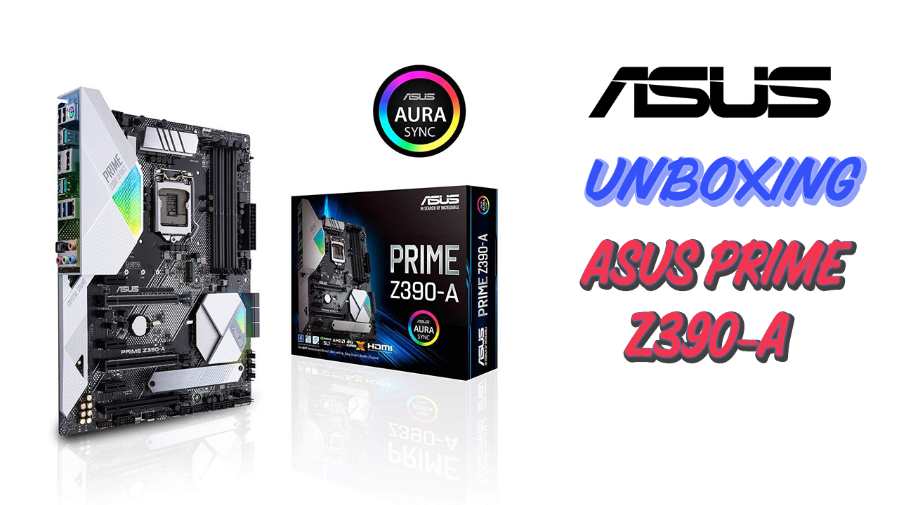 Photo of Video Unboxing Asus Prime Z390-A